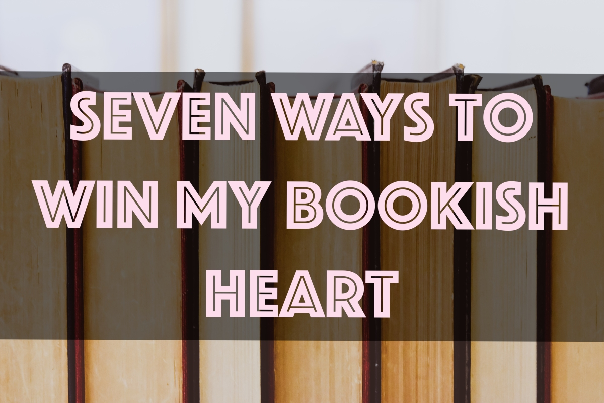 Seven Ways to Win My Bookish Heart